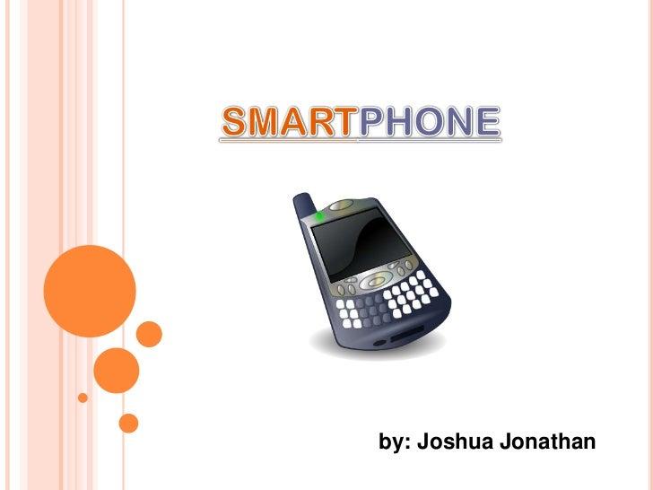 SMARTPHONE<br />by: Joshua Jonathan<br />
