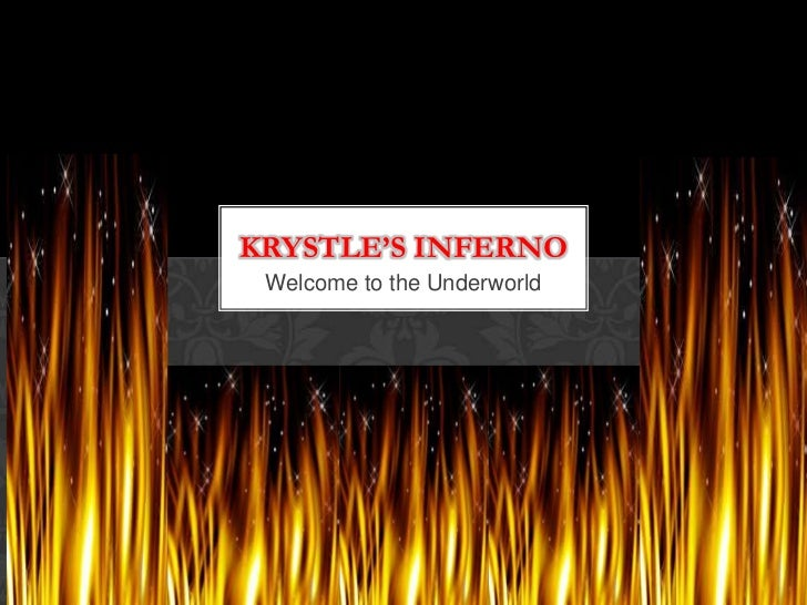 Welcome to the Underworld<br />Krystle's inferno<br />