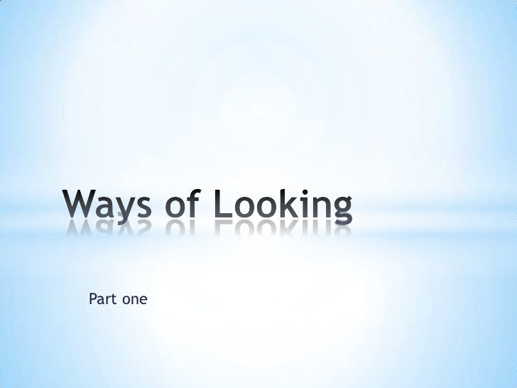 Part one<br />Ways of Looking<br />