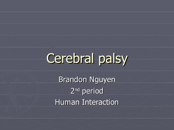 Cerebral palsy Brandon Nguyen 2 nd  period Human Interaction