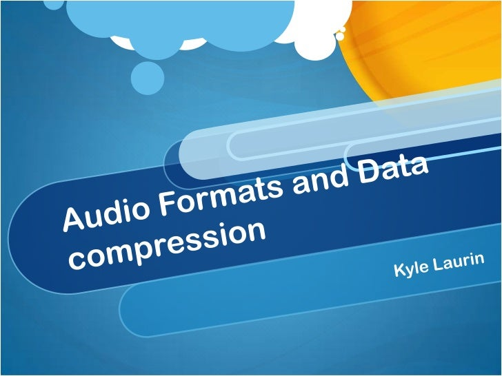 Audio Formats and Data compression<br />Kyle Laurin<br />
