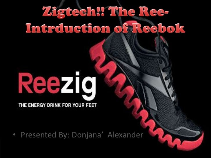 Zigtech!! The Ree-Intrduction of Reebok <br />Presented By: Donjana'  Alexander<br />