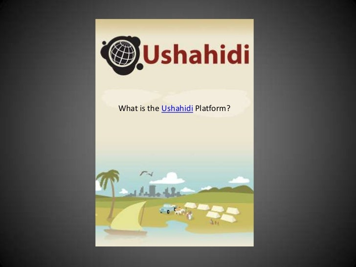 What is the Ushahidi Platform?<br />