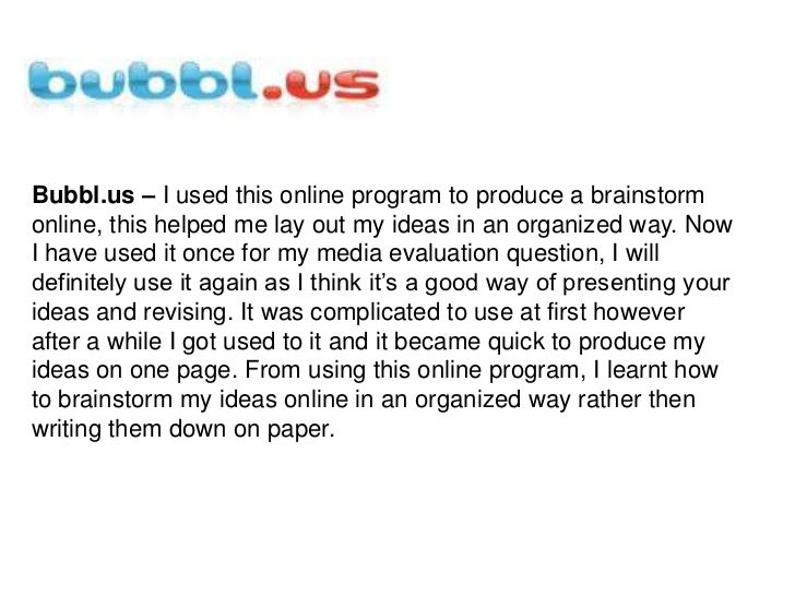 Bubbl.us – I used this online program to produce a brainstorm online, this helped me lay out my ideas in an organized way....