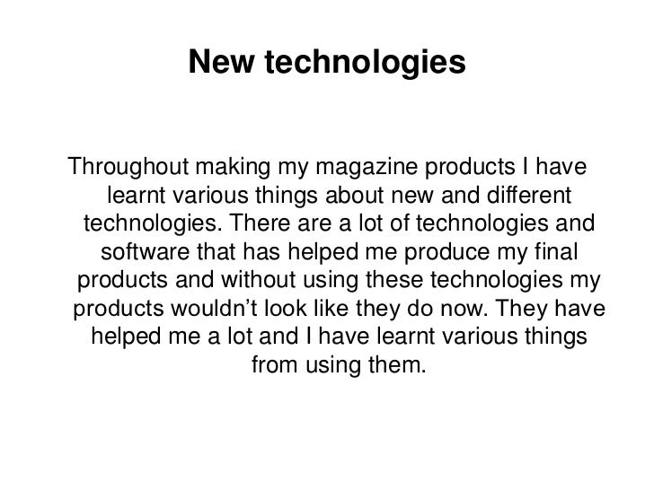 New technologies<br />Throughout making my magazine products I have learnt various things about new and different technolo...