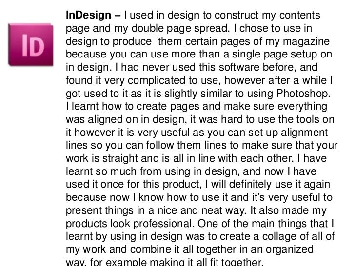 InDesign – I used in design to construct my contents page and my double page spread. I chose to use in design to produce  ...