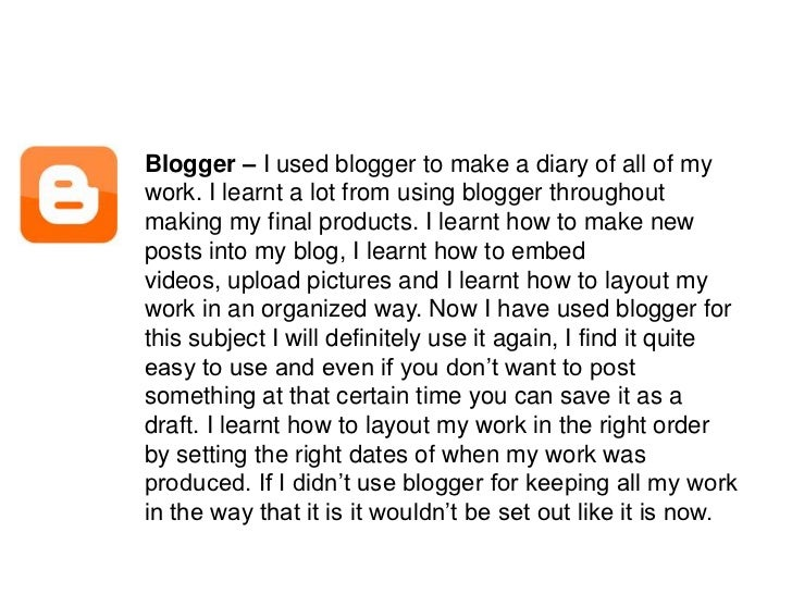 Blogger – I used blogger to make a diary of all of my work. I learnt a lot from using blogger throughout making my final p...