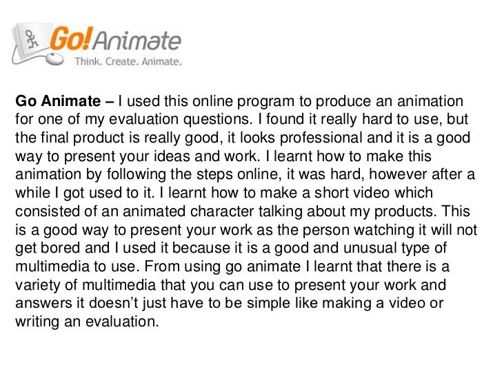 Go Animate – I used this online program to produce an animation for one of my evaluation questions. I found it really hard...