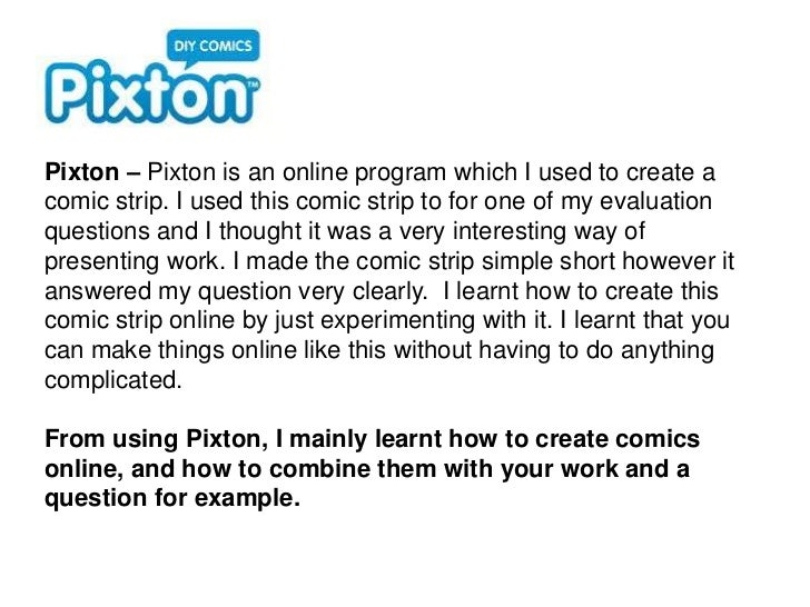 Pixton – Pixton is an online program which I used to create a comic strip. I used this comic strip to for one of my evalua...