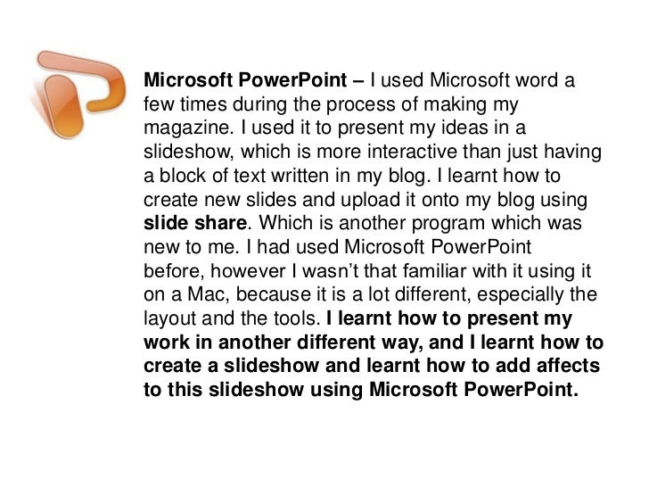 Microsoft PowerPoint – I used Microsoft word a few times during the process of making my magazine. I used it to present my...