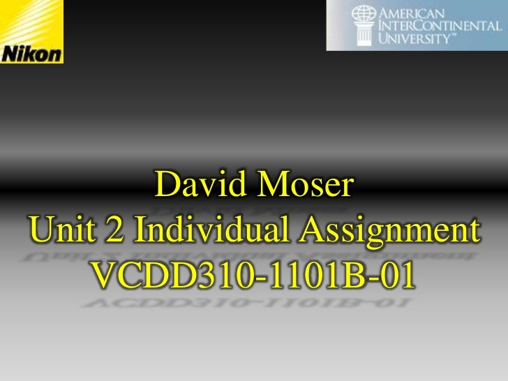 David Moser<br />Unit 2 Individual Assignment<br />VCDD310-1101B-01<br />