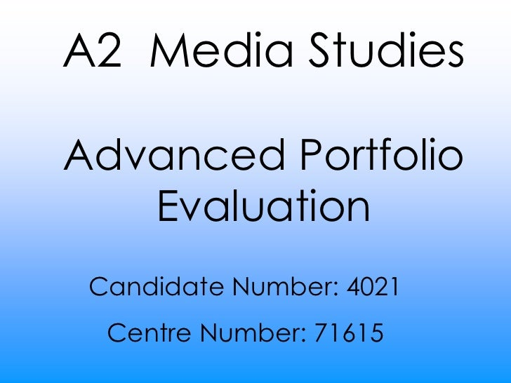 A2  Media Studies <br />Advanced Portfolio Evaluation<br />Candidate Number: 4021<br />Centre Number: 71615<br />