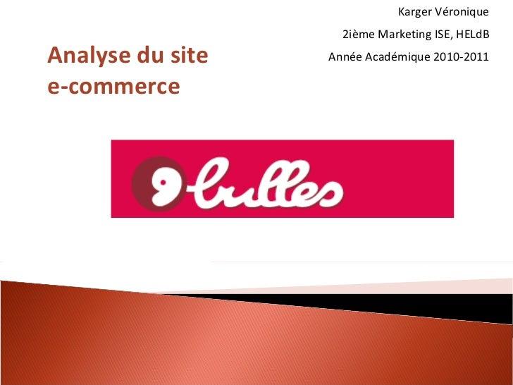 Karger Véronique 2ième Marketing ISE, HELdB Année Académique 2010-2011 Analyse du site e-commerce