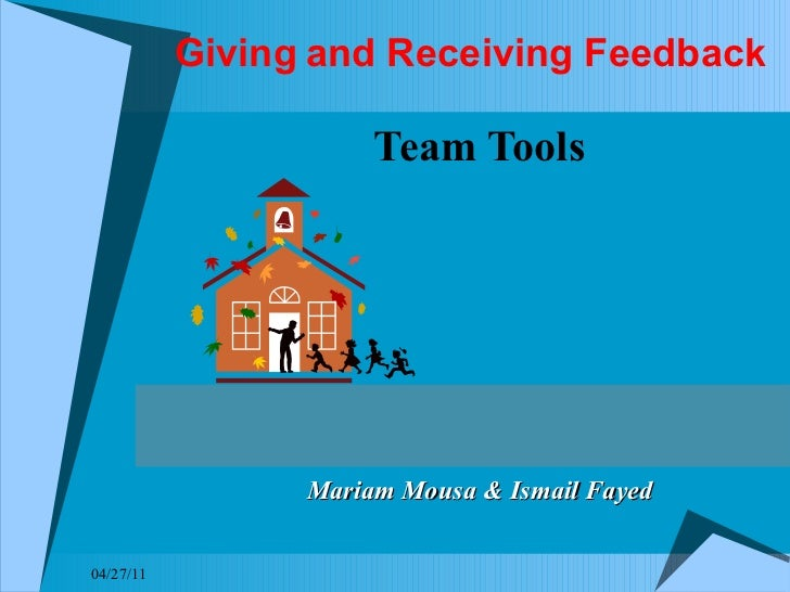 Giving   and Receiving Feedback Team Tools 04/27/11 Mariam Mousa & Ismail Fayed