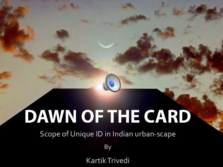 DAWN OF THE CARD<br />Scope of Unique ID in Indian urban-scape<br />By<br />Kartik Trivedi<br />