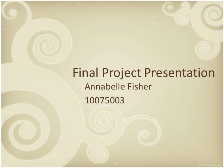 Final Project Presentation<br />Annabelle Fisher<br />10075003<br />
