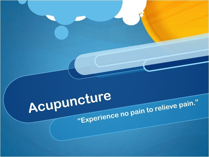 "Acupuncture <br />""Experience no pain to relieve pain.""<br />"