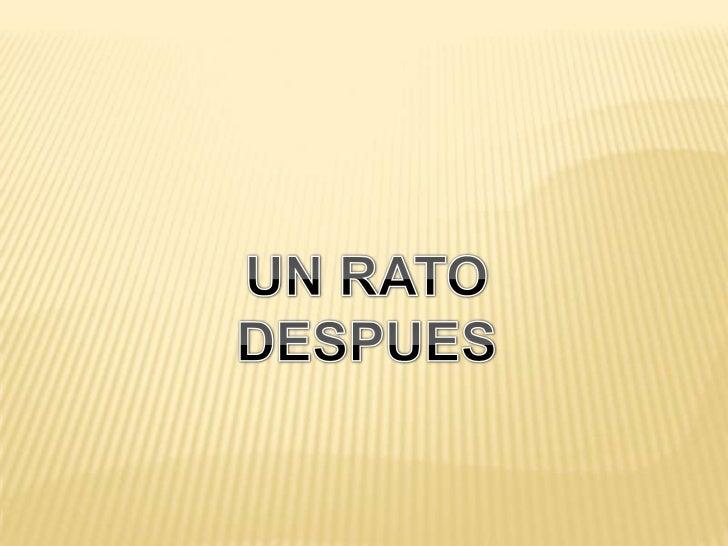 UN RATO<br />DESPUES<br />