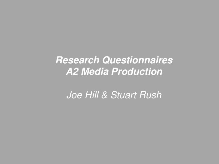 Research Questionnaires<br />A2 Media Production<br />Joe Hill & Stuart Rush <br />