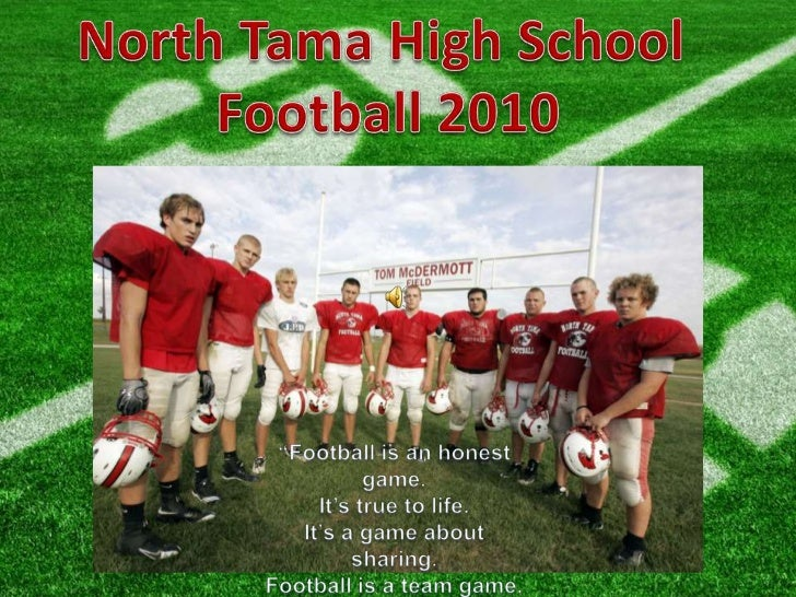 """North Tama High School <br />Football 2010<br />""""Football is an honest game.<br />It's true to life.<br />It's a game abou..."""