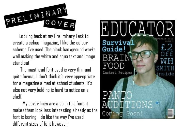Looking back at my Preliminary Task to create a school magazine, I like the colour scheme I've used. The black backg...