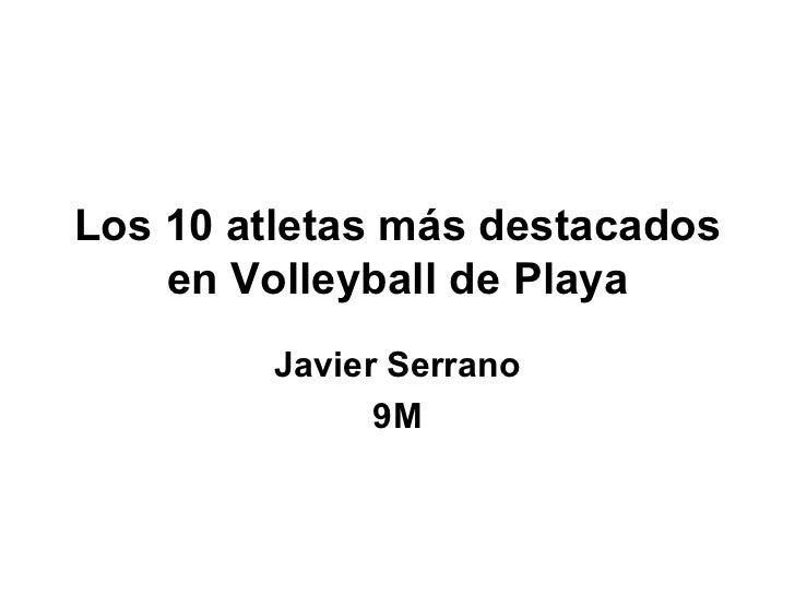 Los 10 atletas más destacados en Volleyball de Playa Javier Serrano 9M