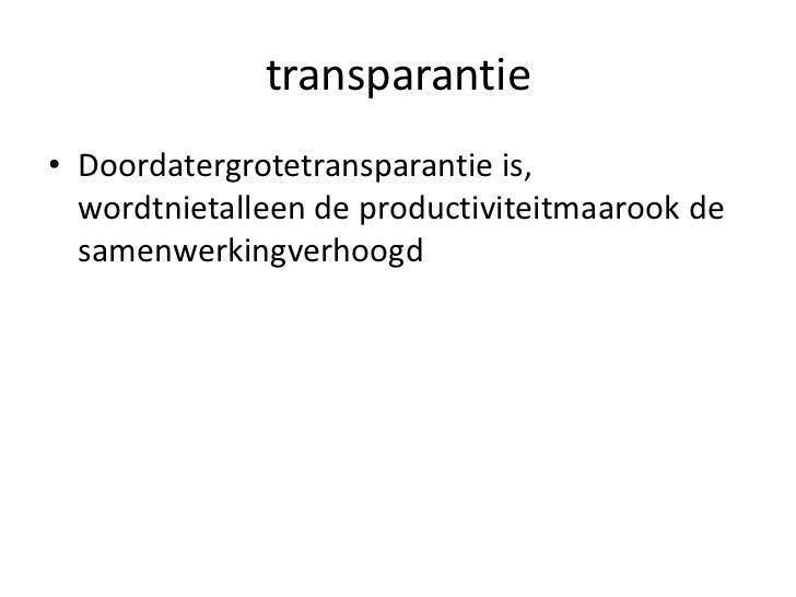 transparantie<br />Doordatergrotetransparantie is, wordtnietalleen de productiviteitmaarook de samenwerkingverhoogd<br />