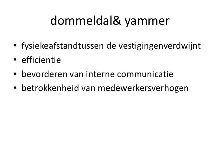 dommeldal & yammer<br />fysiekeafstandtussen de vestigingenverdwijnt<br />efficientie<br />bevorderen van interne communic...