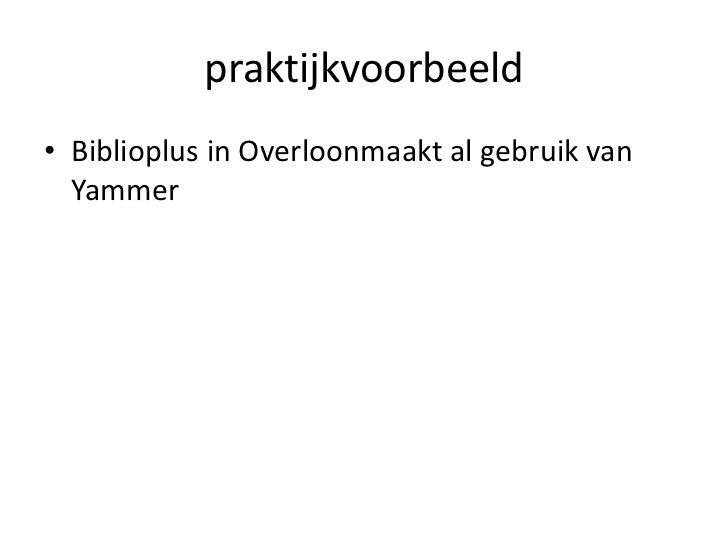 praktijkvoorbeeld<br />Biblioplus in Overloonmaakt al gebruik van Yammer<br />
