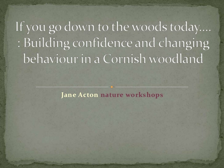 Jane Acton nature workshops <br />If you go down to the woods today....: Building confidence and changing behaviour in a C...