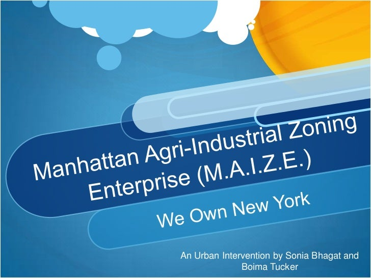 Manhattan Agri-Industrial Zoning Enterprise (M.A.I.Z.E.)<br />We Own New York<br />An Urban Intervention by Sonia Bhagat a...