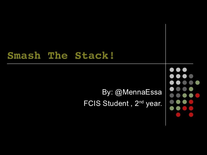Smash The Stack!                By: @MennaEssa           FCIS Student , 2nd year.