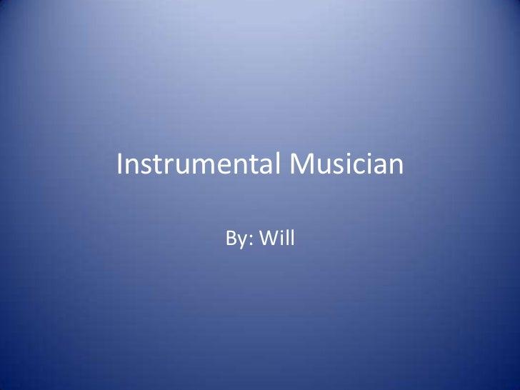 Instrumental Musician<br />By: Will<br />