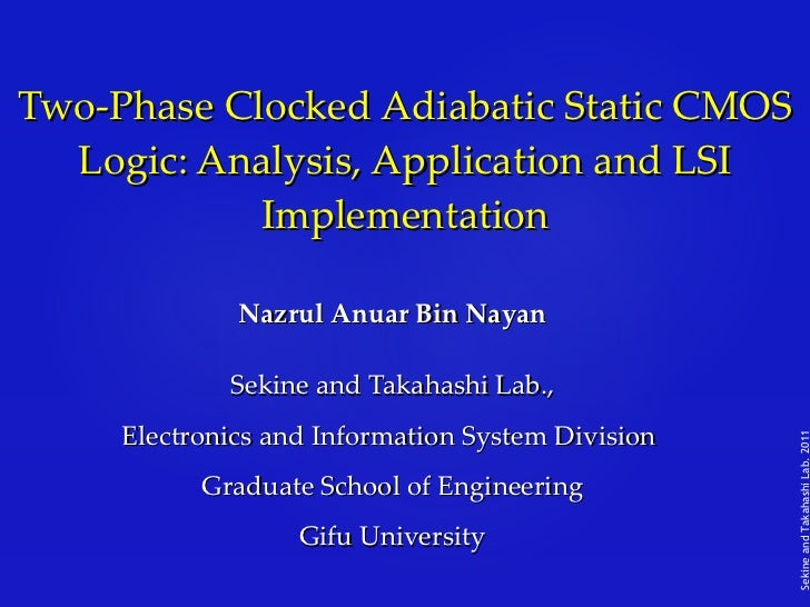 Two-Phase Clocked Adiabatic Static CMOS Logic: Analysis, Application and LSI Implementation Nazrul Anuar Bin Nayan Sekine ...
