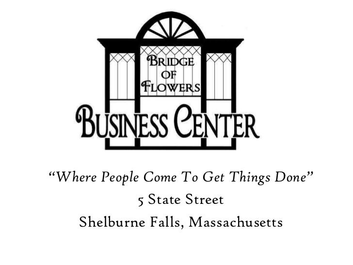 """Where People Come To Get Things Done"" <br />5 State Street<br />Shelburne Falls, Massachusetts<br />"