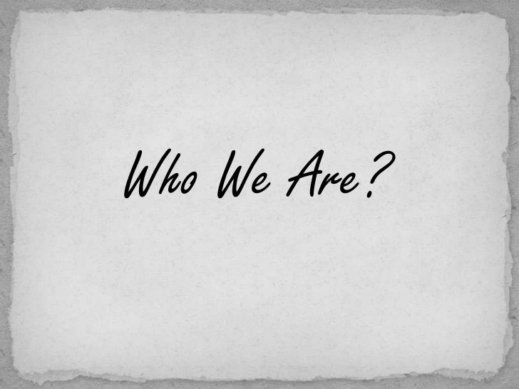 Who We Are?<br />