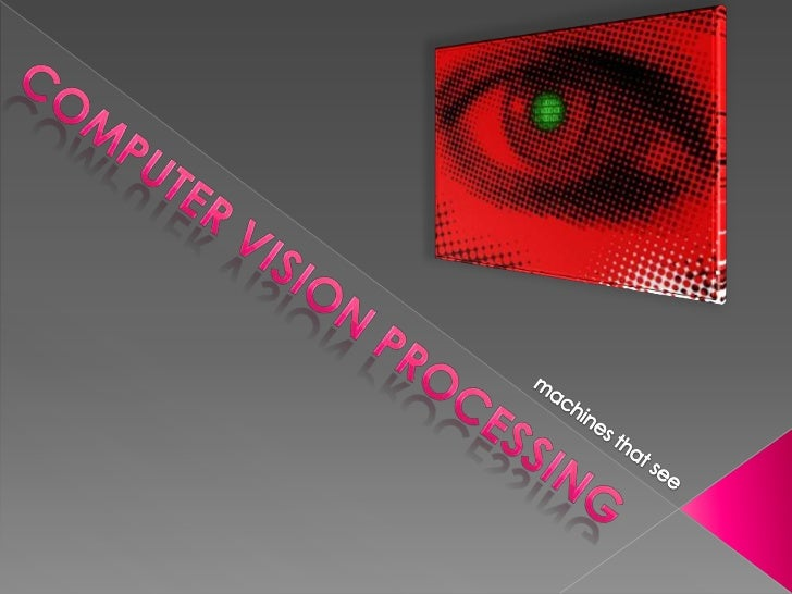 COMPUTER VISION Processing<br />machines that see<br />