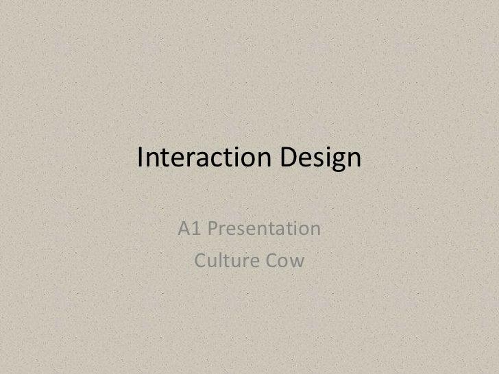Interaction Design<br />A1 Presentation<br />Culture Cow<br />