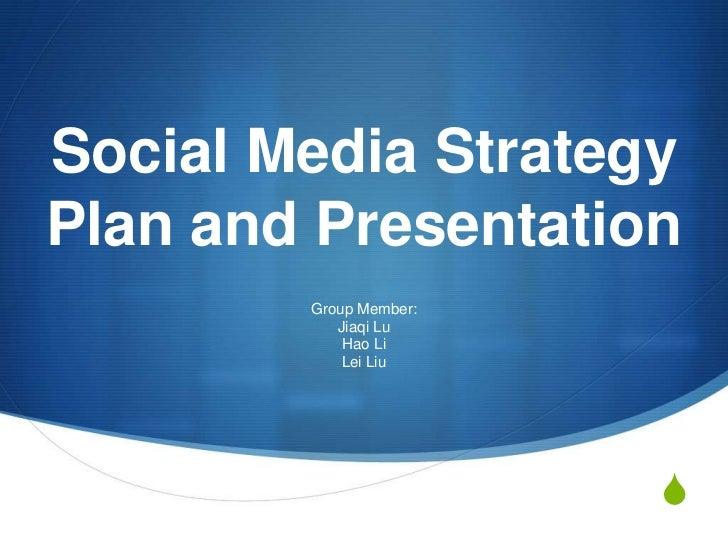 Social Media Strategy Plan and Presentation <br />Group Member:<br />Jiaqi Lu<br />Hao Li<br />Lei Liu<br />