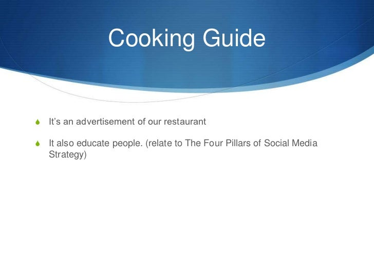 Cooking Guide<br />It's an advertisement of our restaurant<br />It also educate people. (relate to The Four Pillars of Soc...