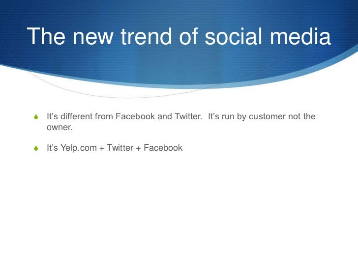 The new trend of social media<br />It's different from Facebook and Twitter.  It's run by customer not the owner.<br />It'...
