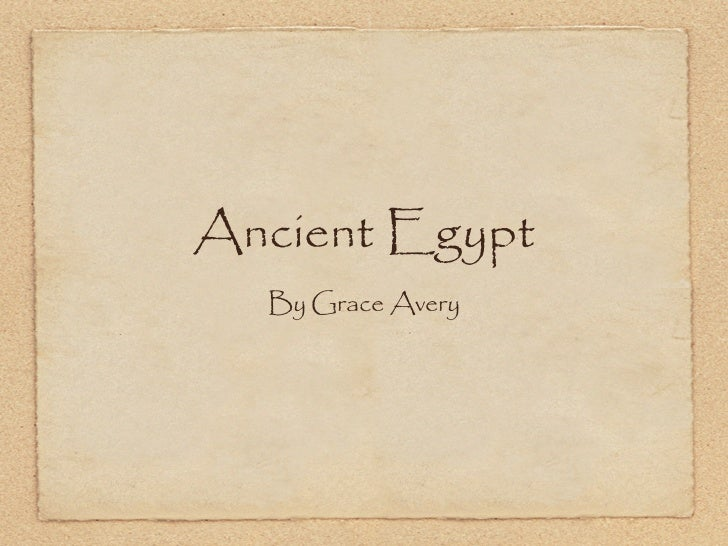 Ancient Egypt  By Grace Avery