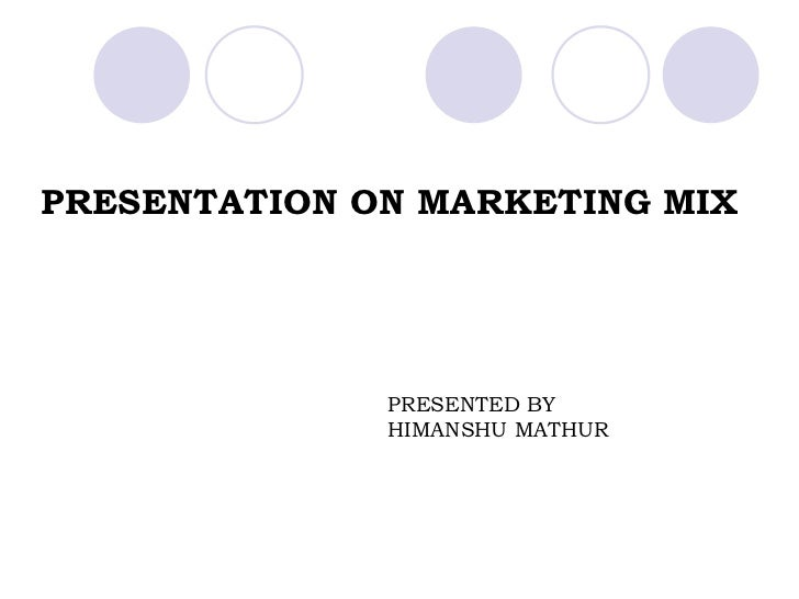 PRESENTATION ON MARKETING MIX           PRESENTED BY    HIMANSHU MATHUR