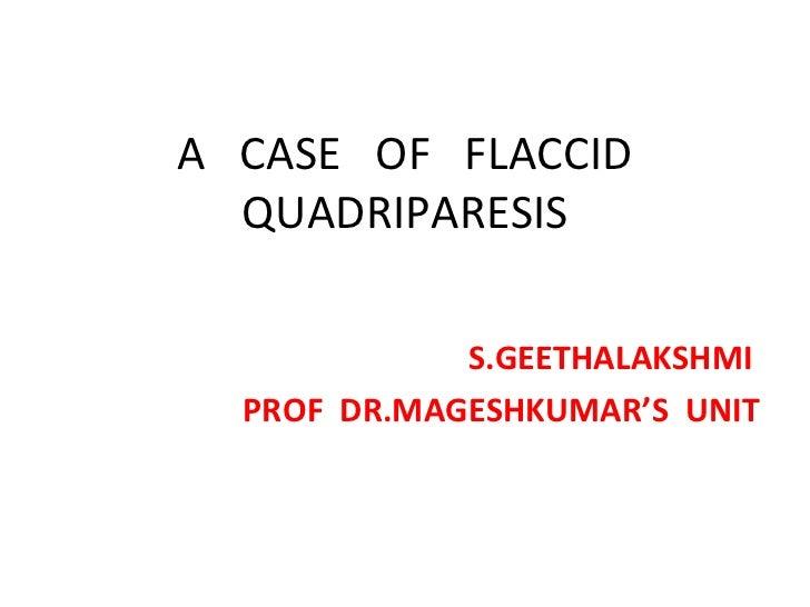A  CASE  OF  FLACCID QUADRIPARESIS S.GEETHALAKSHMI PROF  DR.MAGESHKUMAR'S  UNIT