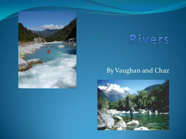Rivers <br />By Vaughan and Chaz<br />
