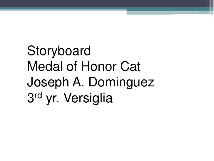 Storyboard<br />Medal of Honor Cat<br />Joseph A. Dominguez<br />3rd yr. Versiglia<br />