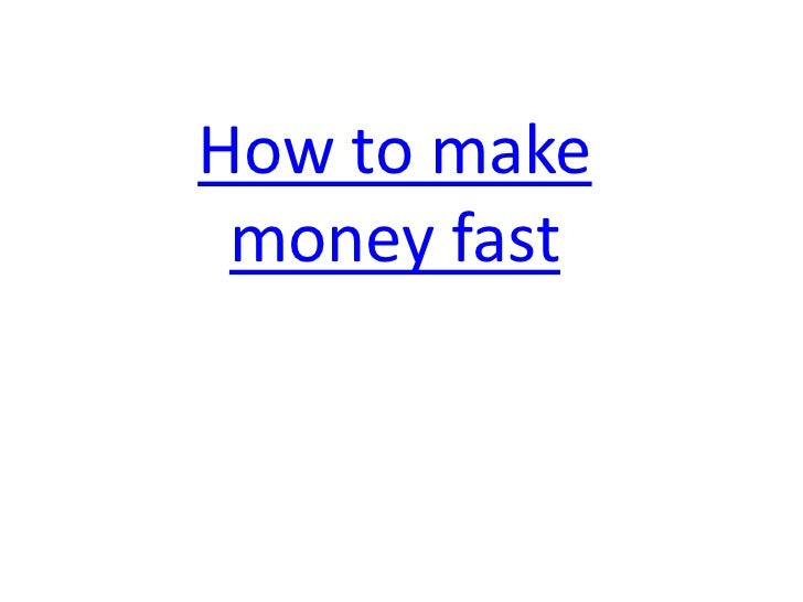 How to make money fast<br />