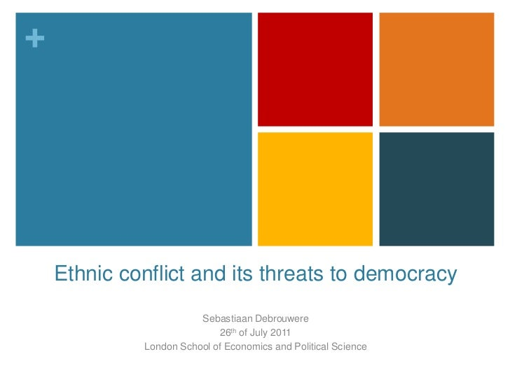 Ethnic conflict and its threats to democracy<br />Sebastiaan Debrouwere<br />26th of July 2011<br />London School of Econo...