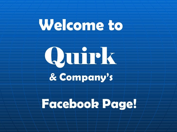 Welcome to Quirk  & Company's   Facebook Page!