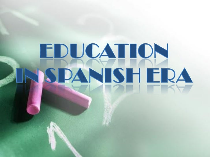 education in spanish era Philippines: philippines, island country of southeast asia in the western pacific ocean it is an archipelago consisting of some 7,100 islands and islets lying about 500 miles (800 km) off the coast of vietnam manila is the capital, but nearby quezon city is the country's most-populous city.